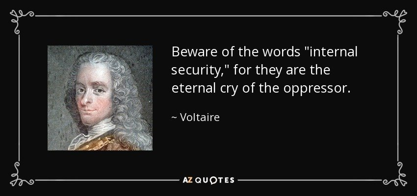 quote-beware-of-the-words-internal-security-for-they-are-the-eternal-cry-of-the-oppressor-voltaire-36-67-27.jpg.f7c33dffc6b1b43550ee718bd3b2cb71.jpg