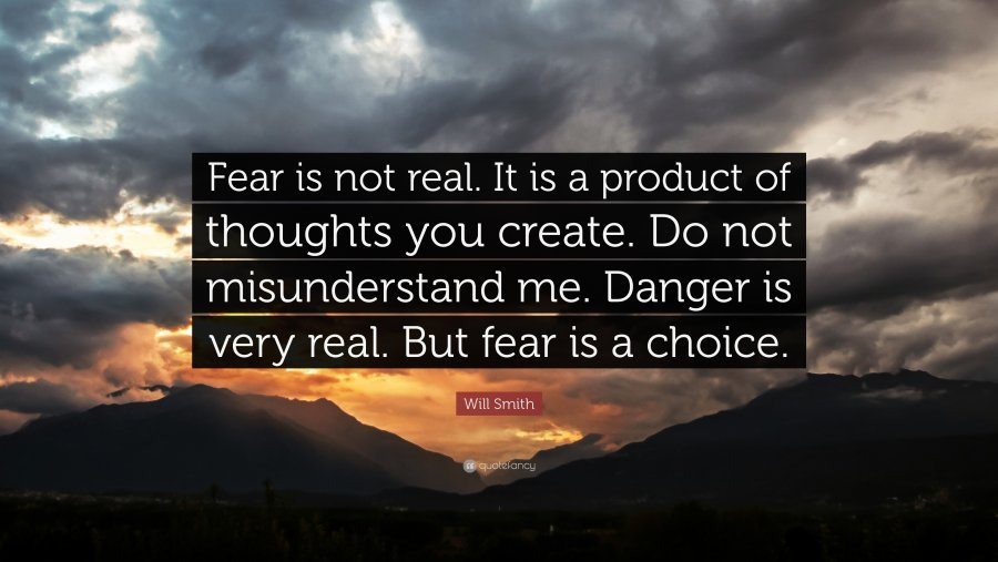 6463-Will-Smith-Quote-Fear-is-not-real-It-is-a-product-of-thoughts-you.jpg
