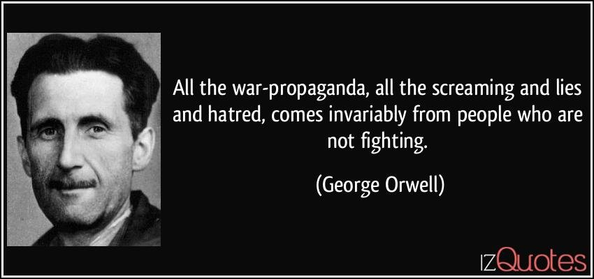 quote-all-the-war-propaganda-all-the-screaming-and-lies-and-hatred-comes-invariably-from-people-who-are-george-orwell-139690.jpg.4638df3a4b668a7561e0ce11603b2f89.jpg