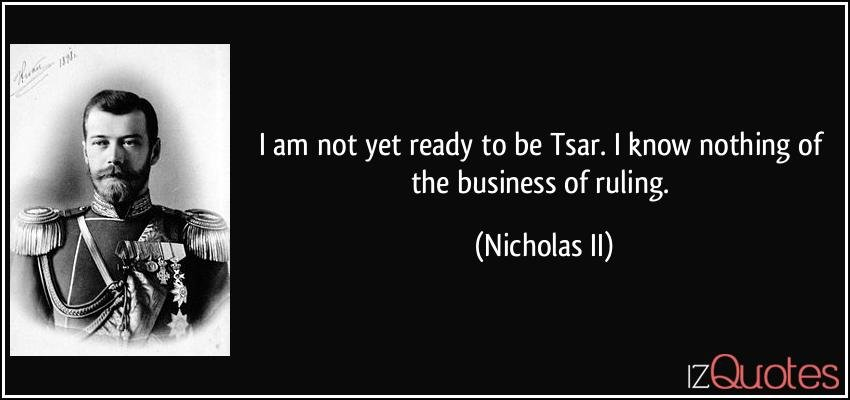 quote-i-am-not-yet-ready-to-be-tsar-i-know-nothing-of-the-business-of-ruling-nicholas-ii-135404.jpg.5cf4b8f5556320c30186d08f18db8334.jpg