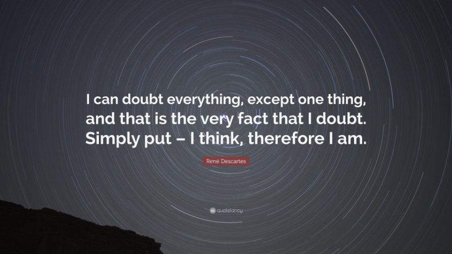 245564-Ren-Descartes-Quote-I-can-doubt-everything-except-one-thing-and.jpg