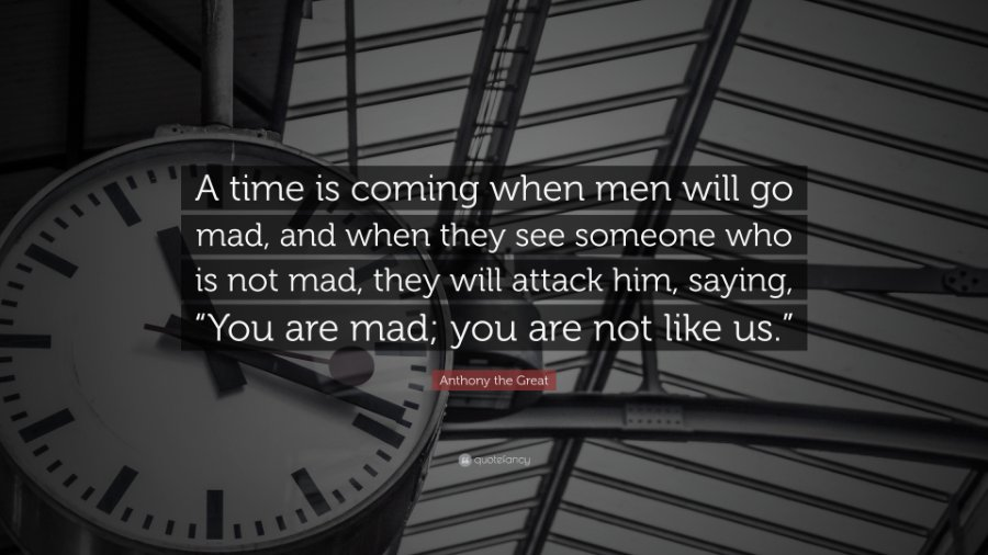 1506549-Anthony-the-Great-Quote-A-time-is-coming-when-men-will-go-mad-and.jpg