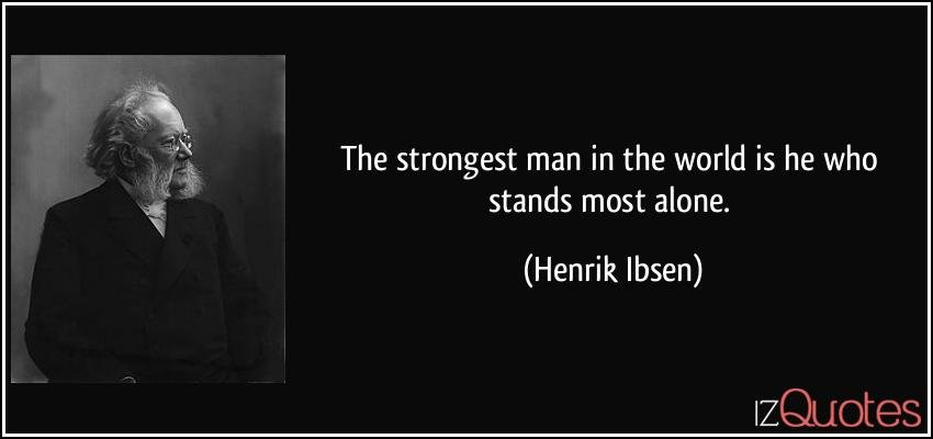 quote-the-strongest-man-in-the-world-is-he-who-stands-most-alone-henrik-ibsen-90727.jpg