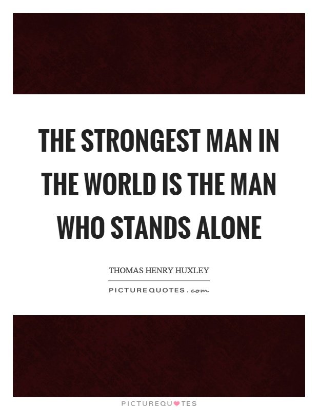the-strongest-man-in-the-world-is-the-man-who-stands-alone-quote-1.jpg