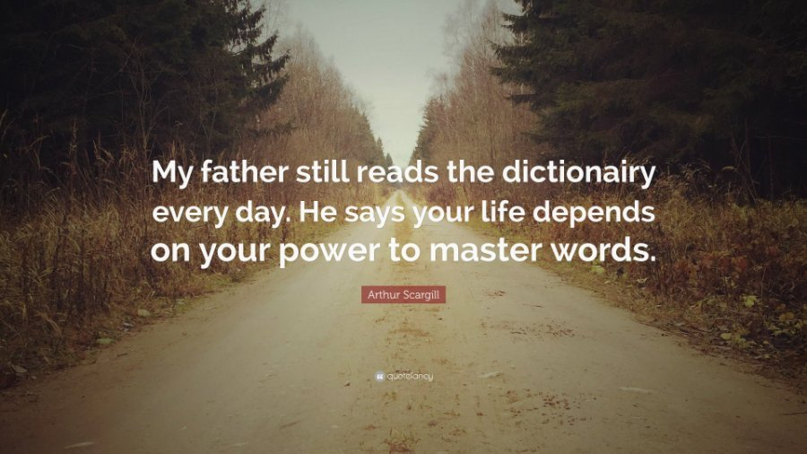 1446170-Arthur-Scargill-Quote-My-father-still-reads-the-dictionairy-every.jpg